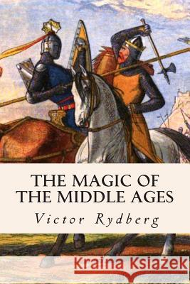 The Magic of the Middle Ages Victor Rydberg 9781508609742