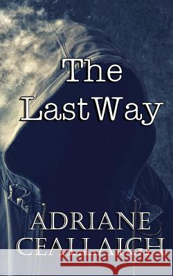 The Last Way Adriane Ceallaigh 9781508627944