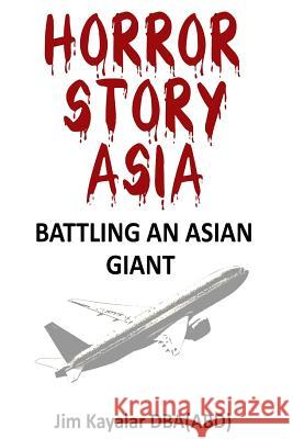 Horror Story Asia: Battling an Asian Giant: Customer vs. 800 Pound Gorilla Jim Kayalar 9781508641308