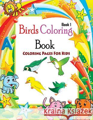Coloring Pages For Kids Birds Coloring Book 1: Coloring Books for Kids Gala Publication 9781508659426