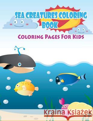 Coloring Pages For Kids Sea Creatures Coloring Book: Coloring Books for Kids Gala Publication 9781508659488