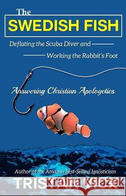 The Swedish Fish: Deflating the Scuba Diver and Working the Rabbit's Foot Tristan Vick Robert M. Price 9781508696698 Createspace