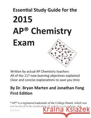 Essential Study Guide for the 2015 AP(R) Chemistry Exam Jonathan Fong Bryan Marten 9781508733119