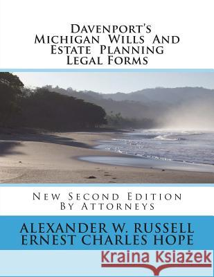 Davenport's Michigan Wills and Estate Planning Legal Forms: Second Edition Alexander William Russell Ernest Charles Hope 9781508734321