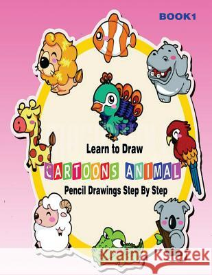 Learn to Draw Cartoons: Pencil Drawings Step By Step Book 1: Pencil Drawing Ideas for Absolute Beginners Gala Publication 9781508742883