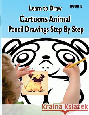 Learn to Draw Cartoons: Pencil Drawings Step By Step Book 3: Pencil Drawing Ideas for Absolute Beginners Gala Publication 9781508742913