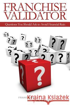 Franchise Validator: Questions You Should Ask to Avoid Financial Ruin Donald Averitt Lane Fisher Rod Bristol 9781508758785