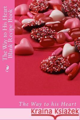 The Way to His Heart Blank Recipe Book Alice E. Tidwell Mrs Alice E. Tidwell 9781508762904