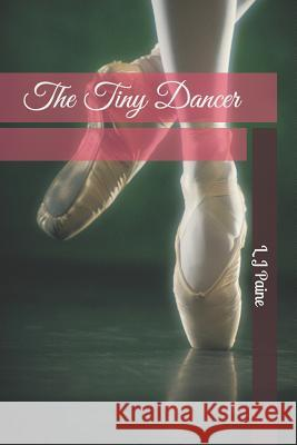 The Tiny Dancer L. J. Paine L. J. Paine 9781508775522