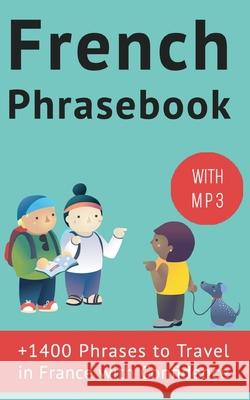 French Phrasebook: +1400 French Phrases to Travel in France with Confidence! Frederic Bibard 9781508777281