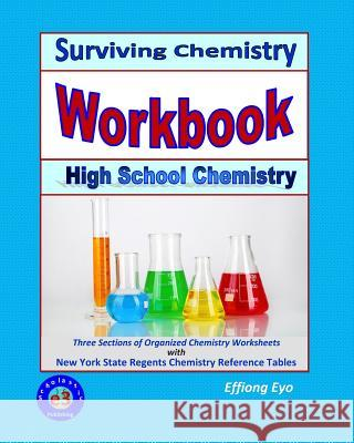 Surviving Chemistry Workbook: High School Chemistry: 2015 Revision - With Nys Chemistry Reference Tables Effiong Eyo 9781508817192
