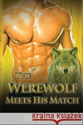 The Werewolf Meets His Match: Paranormal Wolf Shifter Romance Abby Raine 9781508829942