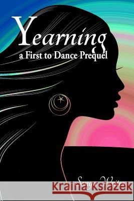 Yearning: A First to Dance Prequel Sonya Writes 9781508833826