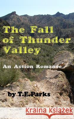 The Fall of Thunder Valley: An Action Romance T. E. Parks 9781508849988