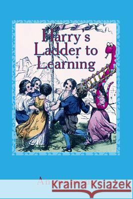 Harry's Ladder to Learning: [with Two Hundred Thirty Illustrations] Anonymous                                Murat Ukray 9781508855873