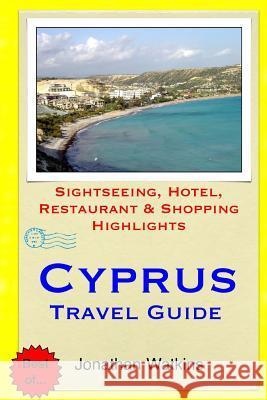 Cyprus Travel Guide: Sightseeing, Hotel, Restaurant & Shopping Highlights Jonathan Watkins 9781508891246