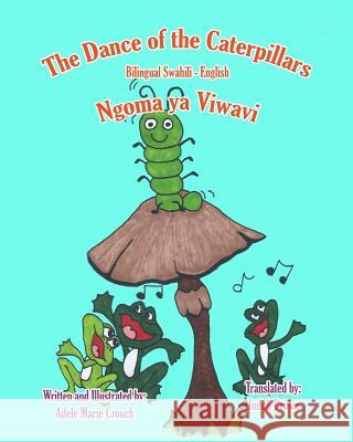The Dance of the Caterpillars Bilingual Swahili English Adele Marie Crouch Adele Marie Crouch Judith Prince 9781508920182