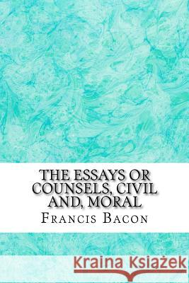 bacon civill counsel essayes francis morall oxford Francis bacon - the essays or counsels, civil and moral, of francis ld verulam, viscount st albans by bacon,francis and a great selection of similar used, new and collectible books available now at abebookscom.