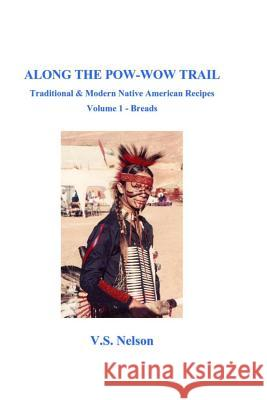 Along the POW-Wow Trail: Traditional & Modern Native American Recipes Virginia Susan Nelson 9781508985730