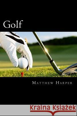Golf: Amazing Facts, Awesome Interactive Trivia, Cool Pictures & Fun New Quiz for Kids - The Best Book Strategy That Helps G Matthew Harper 9781508993704