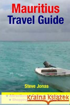 Mauritius Travel Guide: Attractions, Eating, Drinking, Shopping & Places to Stay Steve, MD Jonas 9781508999355
