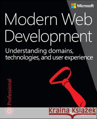 Modern Web Development: Understanding Domains, Technologies, and User Experience Dino Esposito 9781509300013