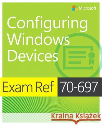 Exam Ref 70-697 Configuring Windows Devices Andrew Bettany Jason Kellington 9781509303014