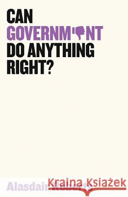 Can Government Do Anything Right? Alasdair Roberts 9781509521517 Polity Press