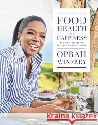 Food, Health and Happiness 'On Point' Recipes for Great Meals and a Better Life Winfrey, Oprah 9781509850853
