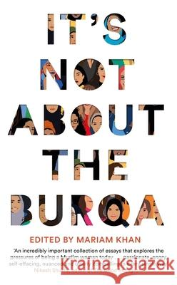 It's Not About the Burqa: Muslim Women on Faith, Feminism, Sexuality and Race Mariam Khan   9781509886425