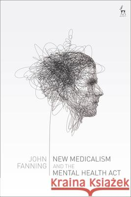 New Medicalism and the Mental Health ACT John Fanning 9781509907663