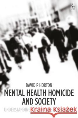 Homicide, Health Care and Society David P. Horton 9781509912148