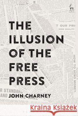 The Illusion of the Free Press John Charney (Pontificia Universidad Cat   9781509938247