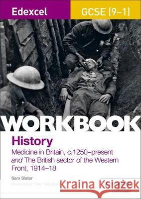 Edexcel GCSE (9-1) History Workbook: Medicine in Britain, c1250-present and The British sector of the Western Front, 1914-18 Sam Slater   9781510419001