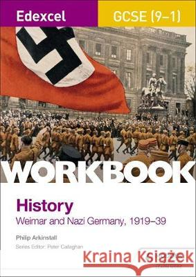 Edexcel GCSE (9-1) History Workbook: Weimar and Nazi Germany, 1918-39 Philip Arkinstall   9781510419025