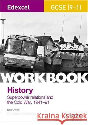 Edexcel GCSE (9-1) History Workbook: Superpower relations and the Cold War, 1941-91 Neil Owen   9781510419032