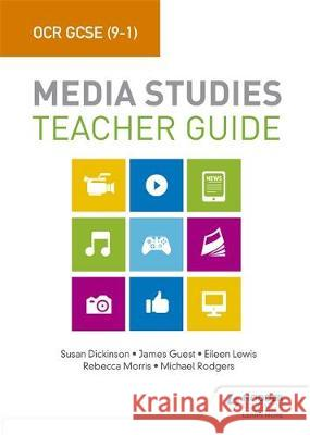 OCR GCSE (9-1) Media Studies Teacher Guide Susan Dickinson James Guest Eileen Lewis 9781510435162