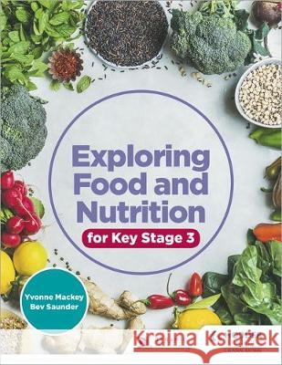 Exploring Food and Nutrition for Key Stage 3 Yvonne Mackey Bev Saunder  9781510458222 Hodder Education