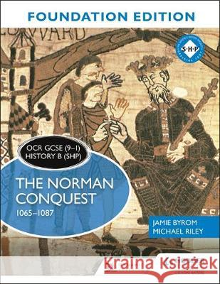 OCR GCSE (9-1) History B (SHP) Foundation Edition: The Norman Conquest 1065-1087 Jamie Byrom Michael Riley  9781510469655