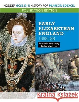 Hodder GCSE (9-1) History for Pearson Edexcel Foundation Edition: Early Elizabethan England 1558-88 Benjamin Armstrong   9781510473218