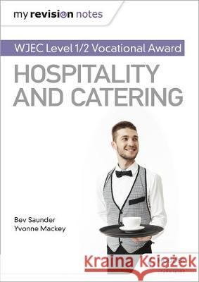 My Revision Notes: WJEC Level 1/2 Vocational Award in Hospitality and Catering Bev Saunder Yvonne Mackey  9781510473331 Hodder Education