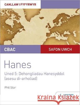 CBAC Safon Uwch Hanes - Canllaw i Fyfyrwyr Uned 5: Dehongliadau Hanesyddol (asesu di-arholiad) WJEC A-level History Student Guide Unit 5: Historical Interpretations (non-examined assessment; Welsh lan Phil Star   9781510482074