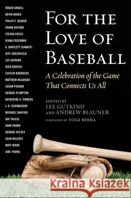 For the Love of Baseball: A Celebration of the Game That Connects Us All Lee Gutkind Andrew Blauner 9781510702738
