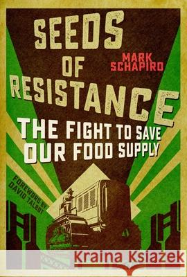 Seeds of Resistance: The Fight to Save Our Food Supply Mark Schapiro 9781510705760