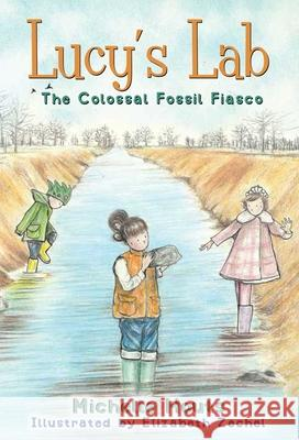 The Colossal Fossil Fiasco: Lucy's Lab #3 Michelle Houts Elizabeth Zechel 9781510710719