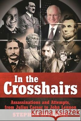 In the Crosshairs: Famous Assassinations and Attempts from Julius Caesar to John Lennon Stephen Spignesi 9781510713017 Skyhorse Publishing
