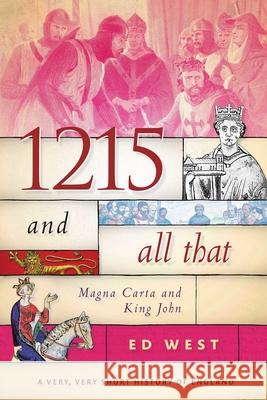 1215 and All That: Magna Carta and King John Ed West 9781510719873