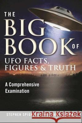The Big Book of UFO Facts, Figures & Truth: A Comprehensive Examination Stephen Spignesi William J. Birnes 9781510720855 Skyhorse Publishing