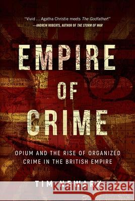 Empire of Crime: Opium and the Rise of Organized Crime in the British Empire  9781510723467