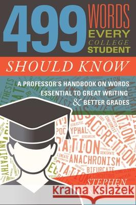 499 Words Every College Student Should Know: A Professor's Handbook on Words Essential to Great Writing and Better Grades Stephen Spignesi 9781510723870 Skyhorse Publishing